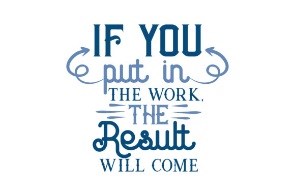 Download Free If You Put In The Work The Result Will Come Quote Svg Cut for Cricut Explore, Silhouette and other cutting machines.