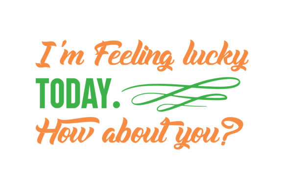 Download Free I M Feeling Lucky Today How About You Quote Svg Cut Grafico Por Thelucky Creative Fabrica for Cricut Explore, Silhouette and other cutting machines.