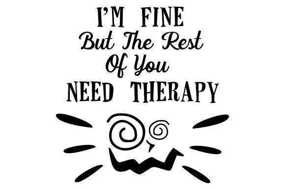 Download Free I M Fine But The Rest Of You Need Therapy Svg Cut File By for Cricut Explore, Silhouette and other cutting machines.