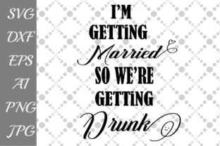 Download Free I M Getting Married So We Re Getting Drunk Svg Graphic By for Cricut Explore, Silhouette and other cutting machines.