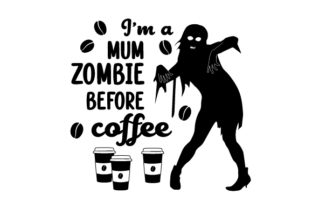 I'm a Mum Zombie Before Coffee Family Craft Cut File By Creative Fabrica Crafts