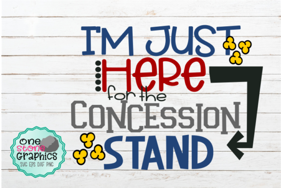 I'm Just Here for the Concession Stand Svg Graphic Crafts By OneStoneGraphics