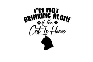 I'm Not Drinking Alone if the Cat is Home Wine Craft Cut File By Creative Fabrica Crafts