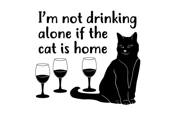 Download Free I M Not Drinking Alone If The Cat Is Home Svg Cut File By for Cricut Explore, Silhouette and other cutting machines.