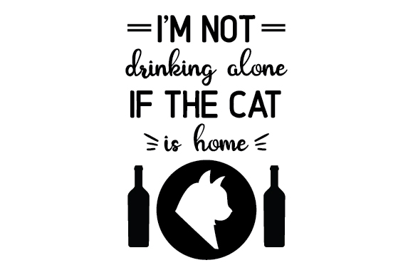 Download Free I M Not Drinking Alone If The Cat Is Home Archivos De Corte Svg for Cricut Explore, Silhouette and other cutting machines.