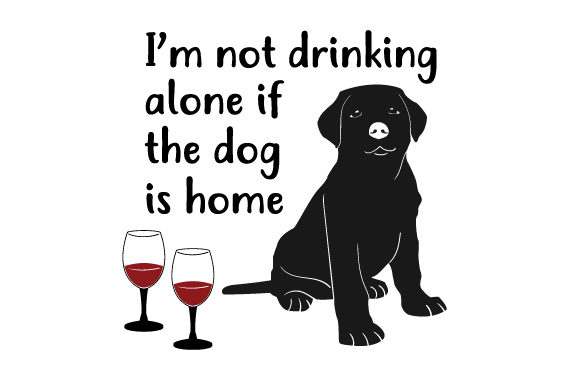 Download Free I M Not Drinking Alone If The Dog Is Home Svg Cut File By for Cricut Explore, Silhouette and other cutting machines.