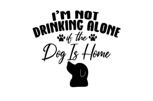 Download Free I M Not Drinking Alone If The Dog Is Home Svg Cut File By SVG Cut Files