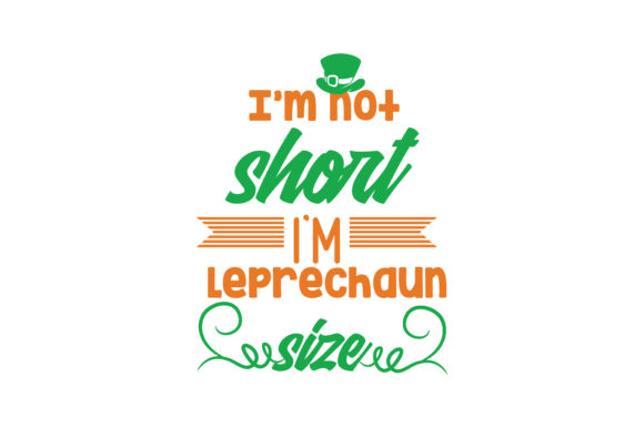 Download Free I M Not Short I M Leprechaun Size Quote Svg Cut Graphic By for Cricut Explore, Silhouette and other cutting machines.