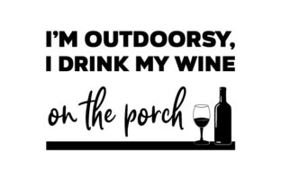 I'm Outdoorsy, I Drink My Wine on the Porch Craft Design By Creative Fabrica Crafts