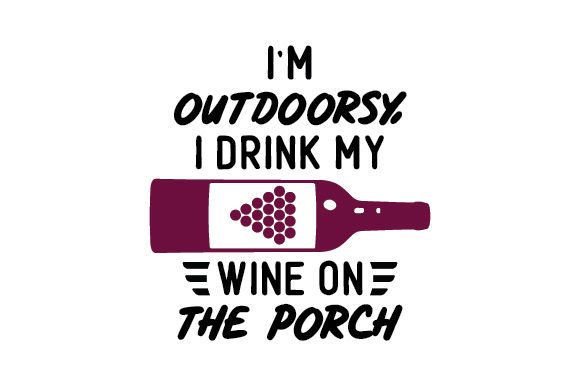 Download Free I M Outdoorsy I Drink My Wine On The Porch Svg Cut File By for Cricut Explore, Silhouette and other cutting machines.