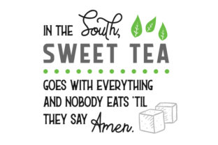 In the South, Sweet Tea Goes with Everything and No Body Eats 'til They Say Amen Craft Design By Creative Fabrica Crafts