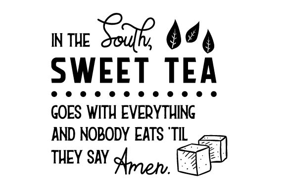 Download Free In The South Sweet Tea Goes With Everything And No Body Eats Til for Cricut Explore, Silhouette and other cutting machines.