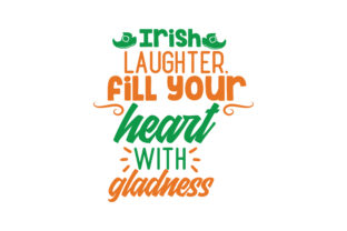 Download Free Irish Laughter Fill Your Heart With Gladness Quote Svg Cut for Cricut Explore, Silhouette and other cutting machines.