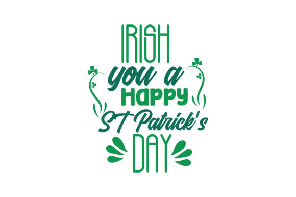 Download Free Irish You A Happy St Patrick S Day Quote Svg Cut Graphic By for Cricut Explore, Silhouette and other cutting machines.