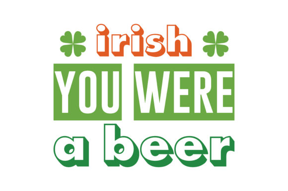 Download Free Irish You Were A Beer Quote Svg Cut Graphic By Thelucky for Cricut Explore, Silhouette and other cutting machines.