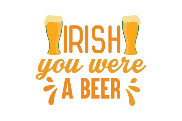 Download Free Irish You Were A Beer Quote Svg Cut Graphic By Thelucky SVG Cut Files