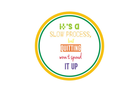Download Free It S A Slow Process But Quitting Won T Speed It Up Svg Cut Quote for Cricut Explore, Silhouette and other cutting machines.