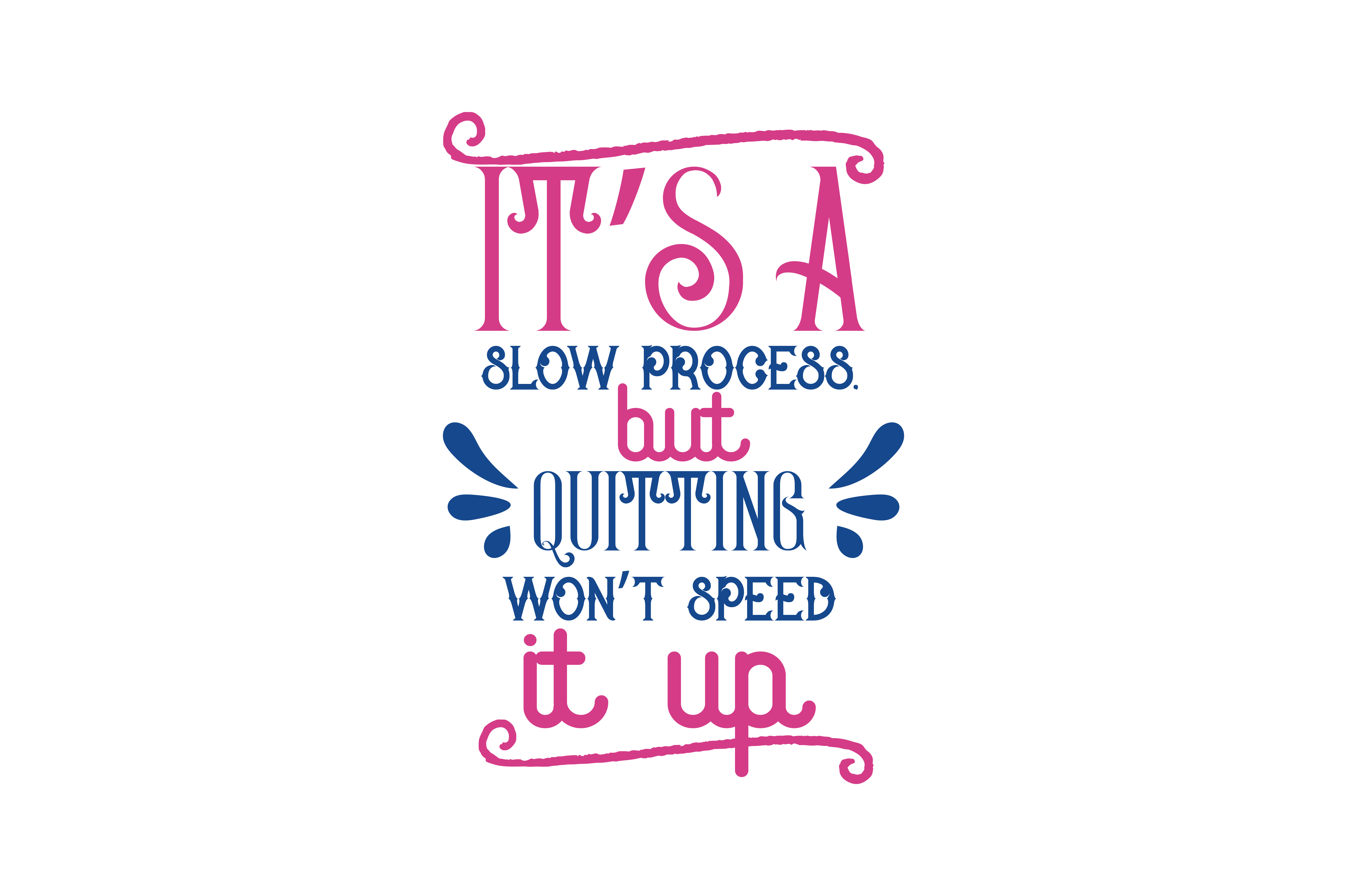 It's a slow process, but quitting won't speed it up Quote SVG Cut