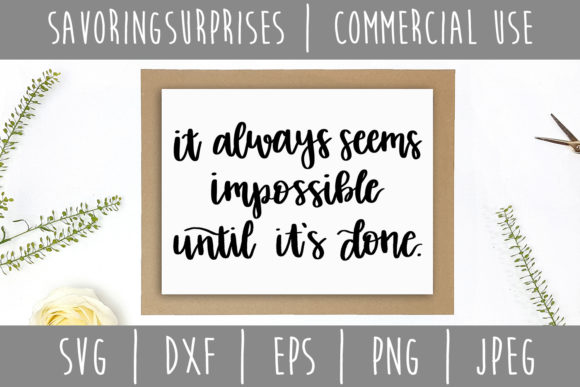 Download Free It Always Seems Impossible Until It S Done Svg Graphic By for Cricut Explore, Silhouette and other cutting machines.