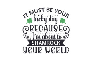 It Must Be Your Lucky Day Because I'm About to Shamrock Your World Craft Design By Creative Fabrica Crafts