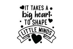 It Takes a Big Heart to Shape Little Minds Craft Design By Creative Fabrica Crafts