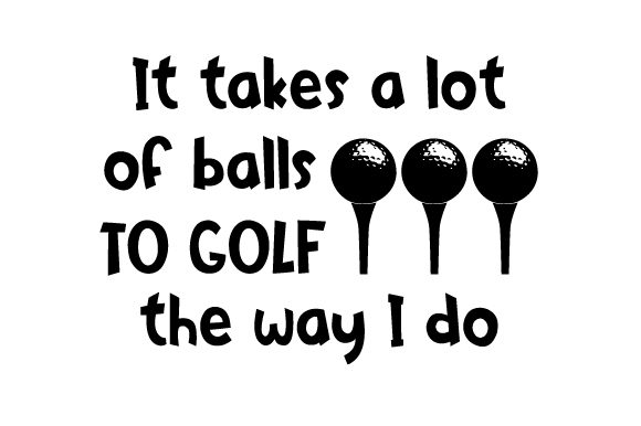 Download Free It Takes A Lot Of Balls To Golf The Way I Do Svg Cut File By for Cricut Explore, Silhouette and other cutting machines.
