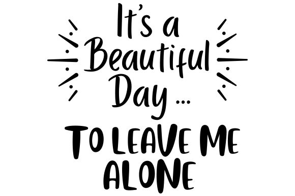 Download Free It S A Beautiful Day To Leave Me Alone Svg Cut File By Creative for Cricut Explore, Silhouette and other cutting machines.