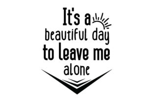 It's a Beautiful Day to Leave Me Alone Craft Design By Creative Fabrica Crafts