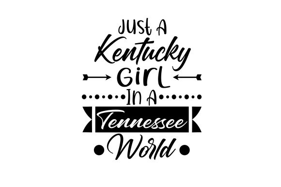 Just a Kentucky Girl in a Tennessee World Farm & Country Craft Cut File By Creative Fabrica Crafts