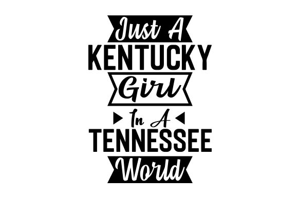 Just A Kentucky Girl In A Tennessee World Svg Cut File By