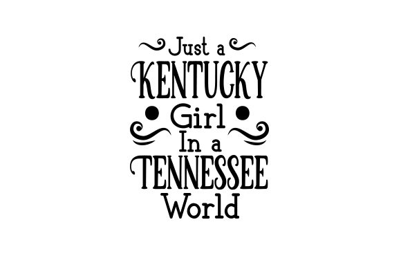 Just a Kentucky Girl in a Tennessee World Farm & Country Craft Cut File By Creative Fabrica Crafts - Image 1
