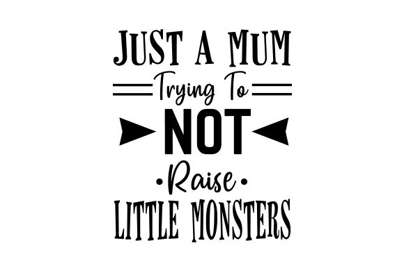 Download Free Just A Mum Trying To Not Raise Little Monsters Svg Cut File By for Cricut Explore, Silhouette and other cutting machines.
