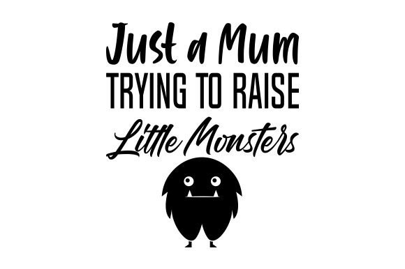 Download Free Just A Mum Trying To Raise Little Monsters Svg Cut File By for Cricut Explore, Silhouette and other cutting machines.