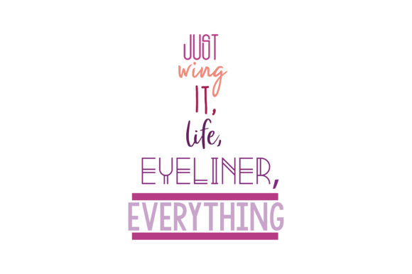 Download Free Just Wing It Eyeliner Everything Quote Svg Cut Graphic By for Cricut Explore, Silhouette and other cutting machines.