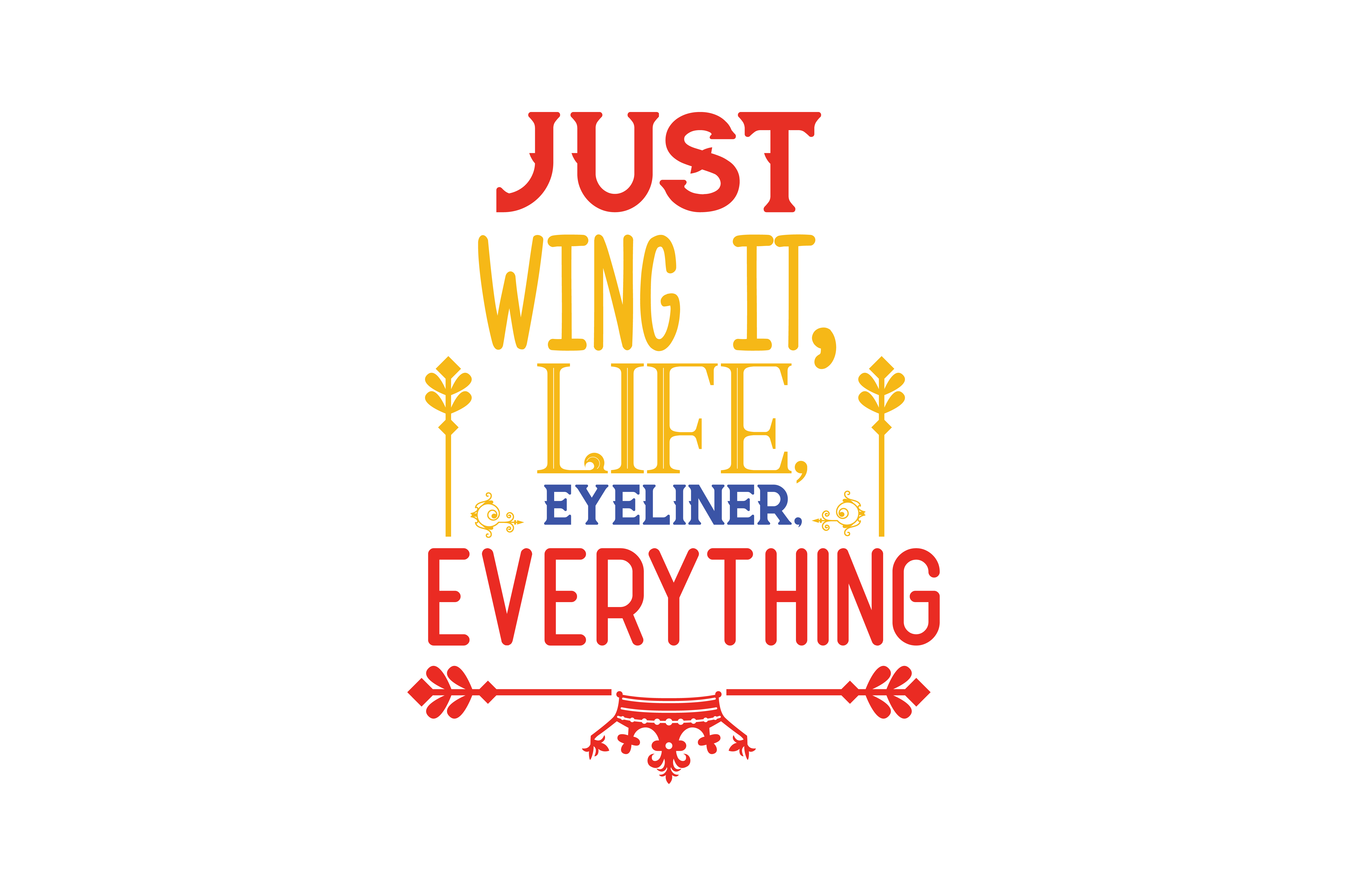 Download Free Just Wing It Life Eyeliner Everything Quote Svg Cut Graphic for Cricut Explore, Silhouette and other cutting machines.