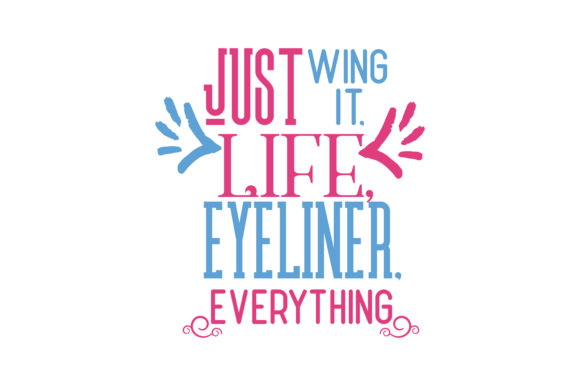 Just Wing It Life Eyeliner Everything Quote Svg Cut Graphic
