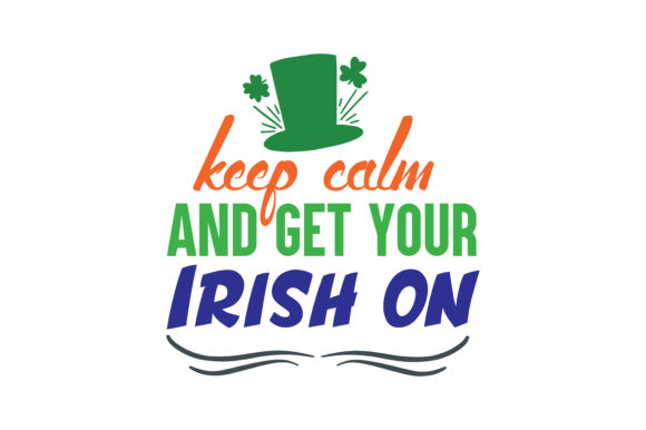 Download Free Keep Calm And Get Your Irish On Quote Svg Cut Graphic By SVG Cut Files