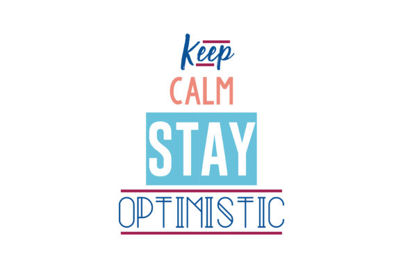 Print on Demand: Keep Calm Stay Optimistic Quote SVG Cut Graphic Crafts By TheLucky