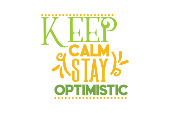 Download Free Keep Calm Stay Optimistic Quote Svg Cut Graphic By Thelucky for Cricut Explore, Silhouette and other cutting machines.