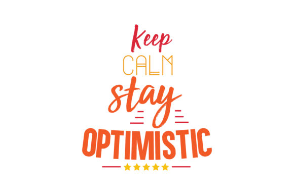 Keep Calm Stay Optimistic Svg Cut Quote Graphic By Thelucky