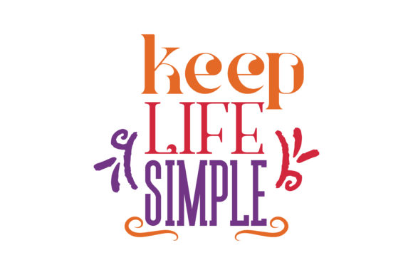 Print on Demand: Keep Life Simple Quote SVG Cut Graphic Crafts By TheLucky