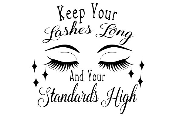 Keep Your Lashes Long and Your Standards High Plotterdesign von Creative Fabrica Crafts