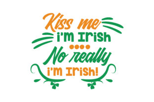 Download Free Kiss Me I M Irish No Really I M Irish Quote Svg Cut Graphic for Cricut Explore, Silhouette and other cutting machines.