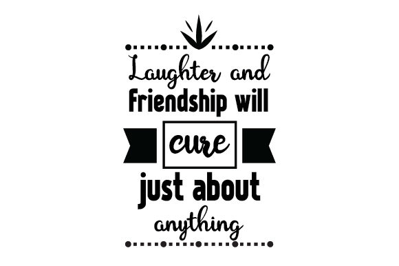 Download Free Laughter And Friendship Will Cure Just About Anything Svg Cut for Cricut Explore, Silhouette and other cutting machines.