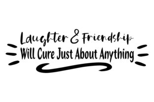 Laughter and Friendship Will Cure Just About Anything Friendship Craft Cut File By Creative Fabrica Crafts
