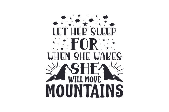 Let Her Sleep for when She Wakes She Will Move Mountains Baby Craft Cut File By Creative Fabrica Crafts