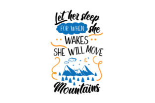 Let Her Sleep for when She Wakes She Will Move Mountains Craft Design By Creative Fabrica Crafts