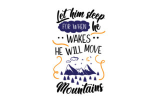 Let Him Sleep for when He Wakes He Will Move Mountains Craft Design By Creative Fabrica Crafts