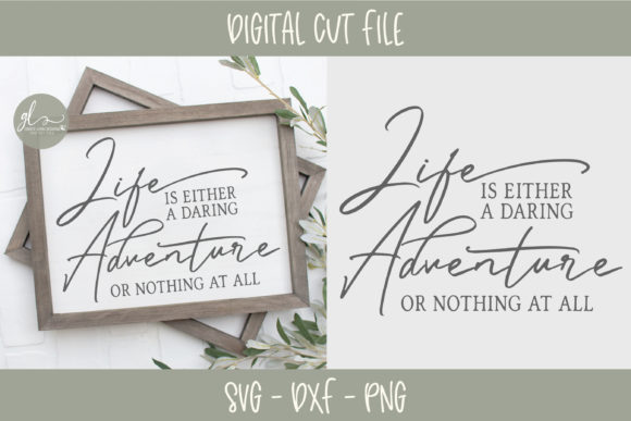 Life is Either a Daring Adventure or Nothing at All Graphic Crafts By GraceLynnDesigns