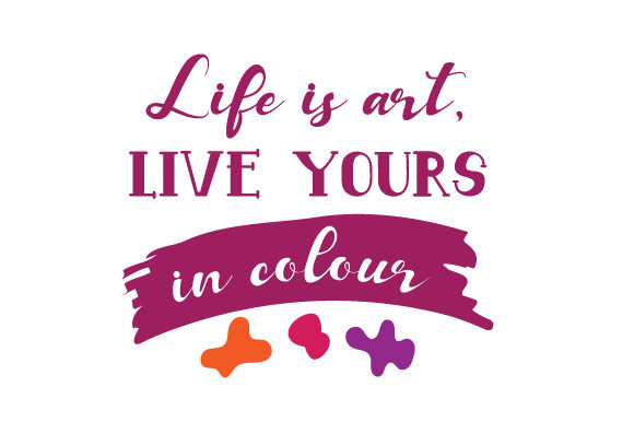 Life is Art, Live Yours in Colour Australia Craft Cut File By Creative Fabrica Crafts